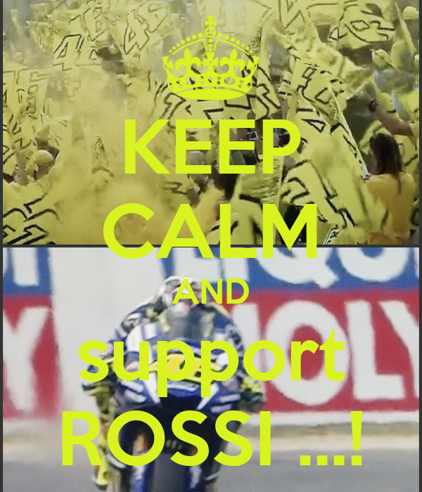 KEEP CALM AND support ROSSI ...!