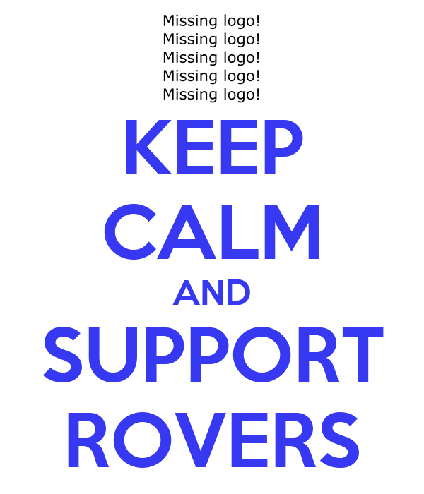 KEEP CALM AND SUPPORT ROVERS