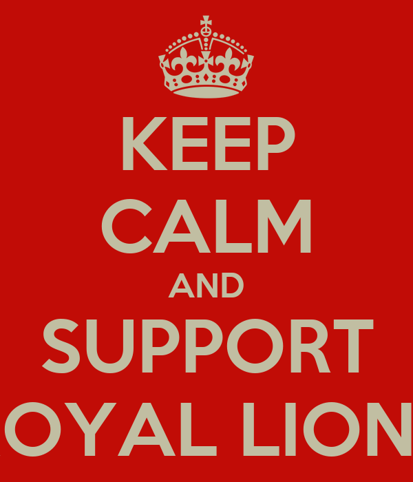 KEEP CALM AND SUPPORT ROYAL LIONS