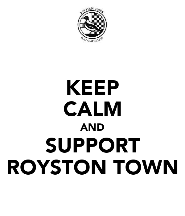 KEEP CALM AND SUPPORT ROYSTON TOWN