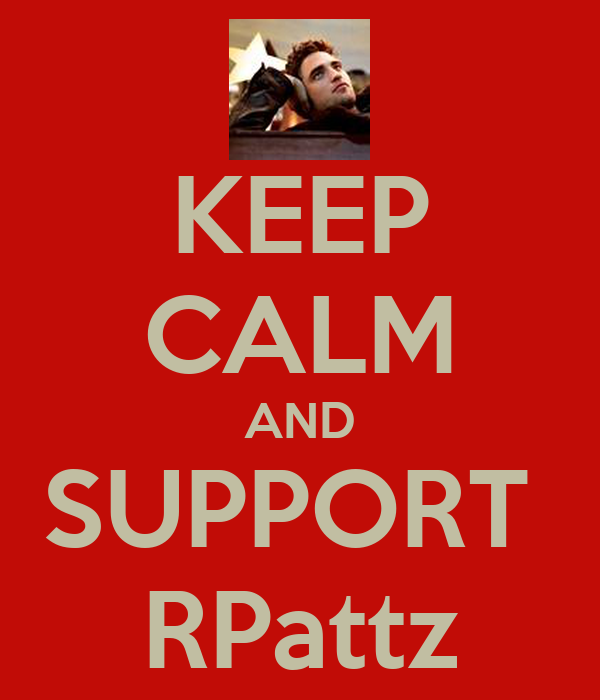 KEEP CALM AND SUPPORT  RPattz