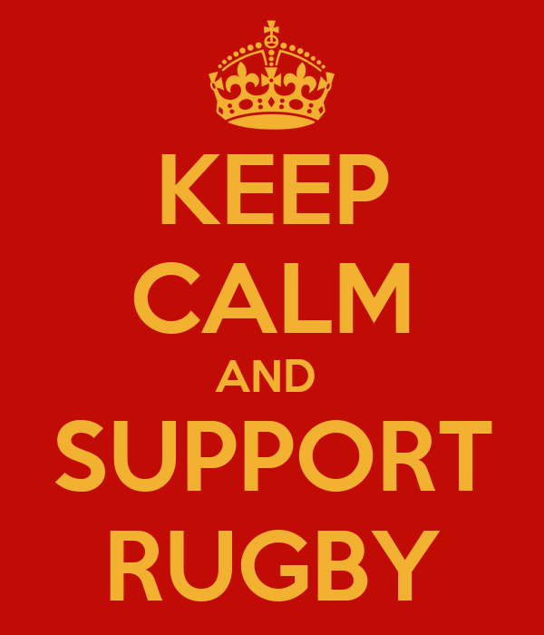 KEEP CALM AND  SUPPORT RUGBY