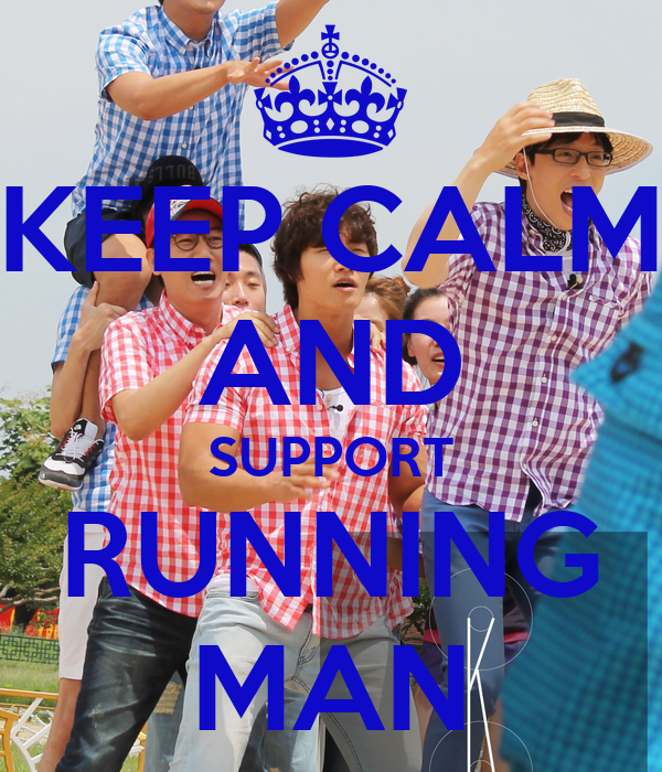 KEEP CALM AND SUPPORT RUNNING MAN