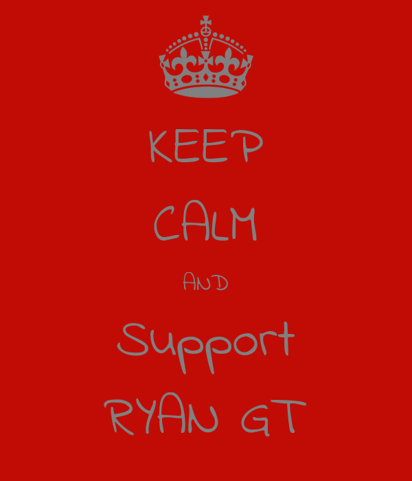 KEEP CALM AND Support RYAN GT