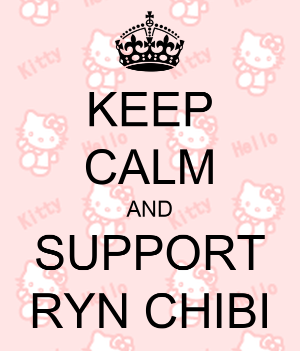 KEEP CALM AND SUPPORT RYN CHIBI