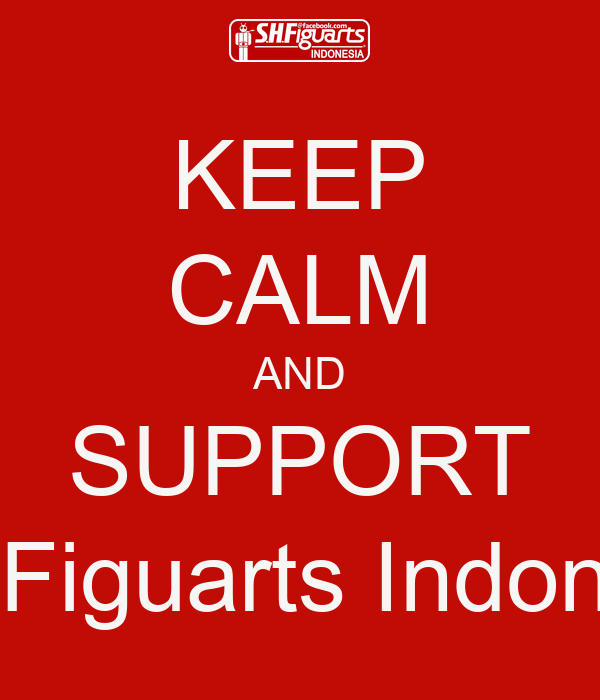 KEEP CALM AND SUPPORT S.H.Figuarts Indonesia