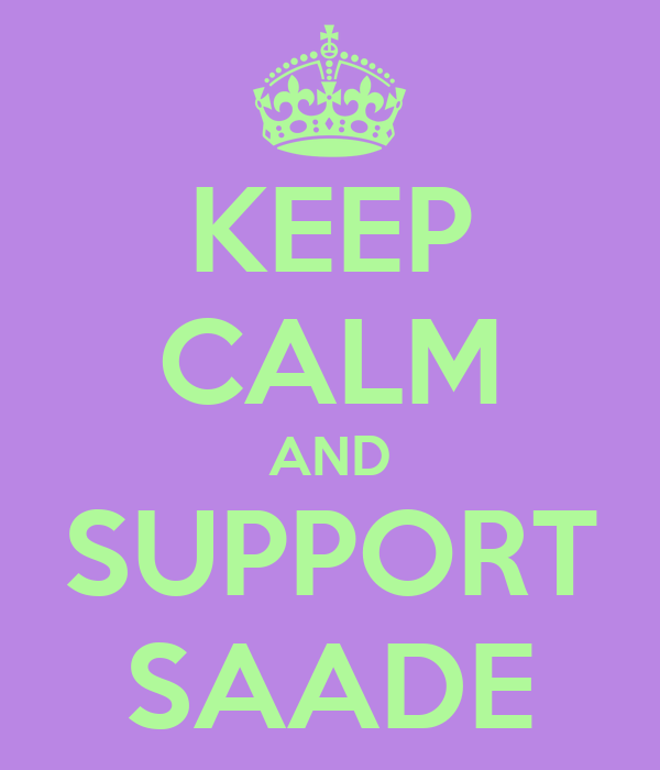 KEEP CALM AND SUPPORT SAADE