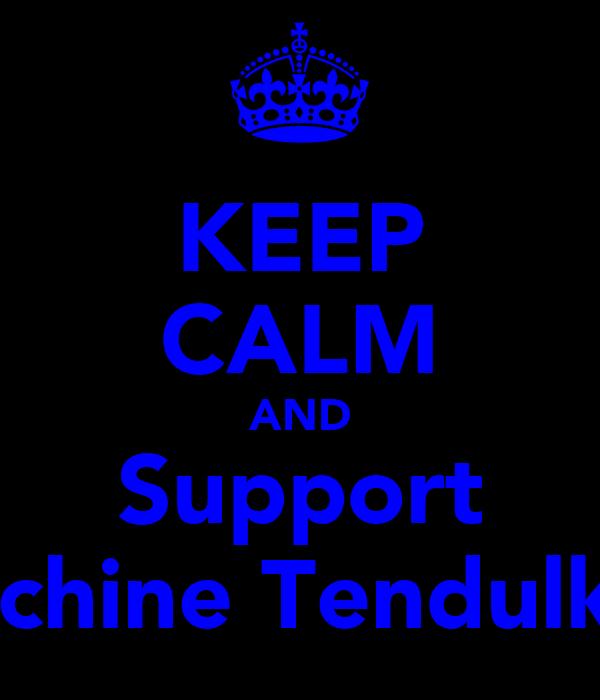 KEEP CALM AND Support Sachine Tendulkar
