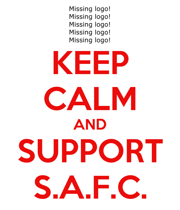 KEEP CALM AND SUPPORT S.A.F.C.