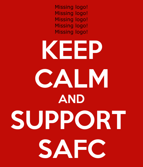 KEEP CALM AND SUPPORT  SAFC