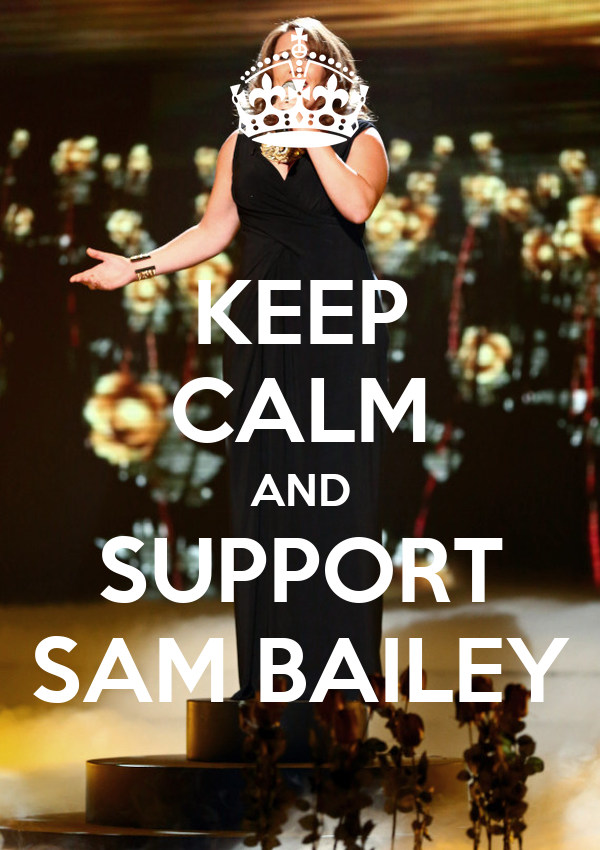 KEEP CALM AND SUPPORT SAM BAILEY