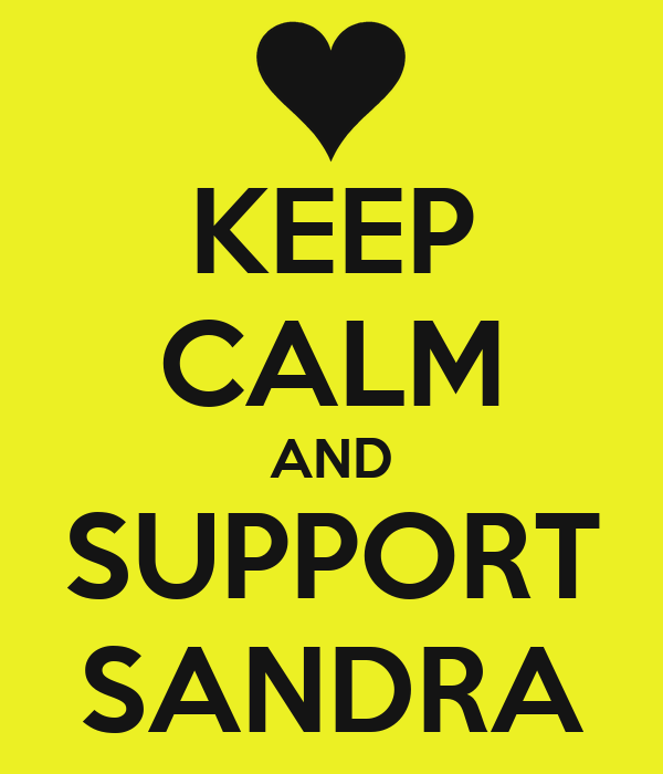 KEEP CALM AND SUPPORT SANDRA