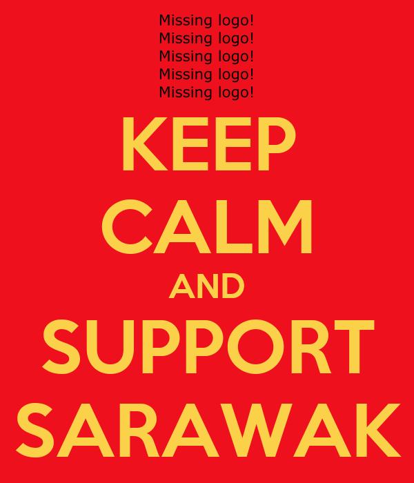 KEEP CALM AND SUPPORT SARAWAK