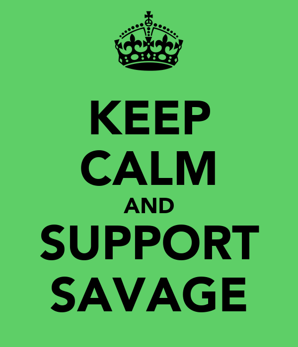KEEP CALM AND SUPPORT SAVAGE