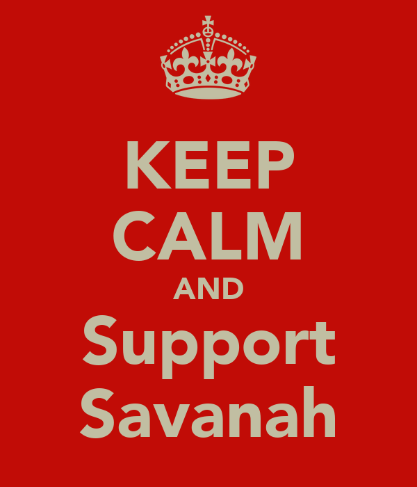 KEEP CALM AND Support Savanah