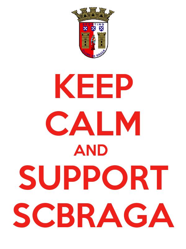 KEEP CALM AND  SUPPORT SCBRAGA