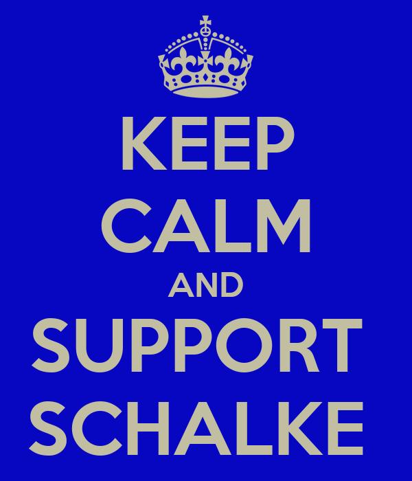 KEEP CALM AND SUPPORT  SCHALKE