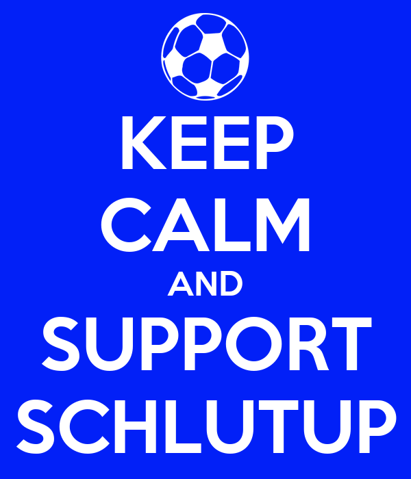 KEEP CALM AND SUPPORT SCHLUTUP