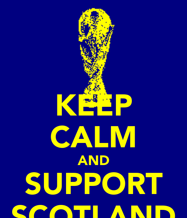 KEEP CALM AND SUPPORT SCOTLAND