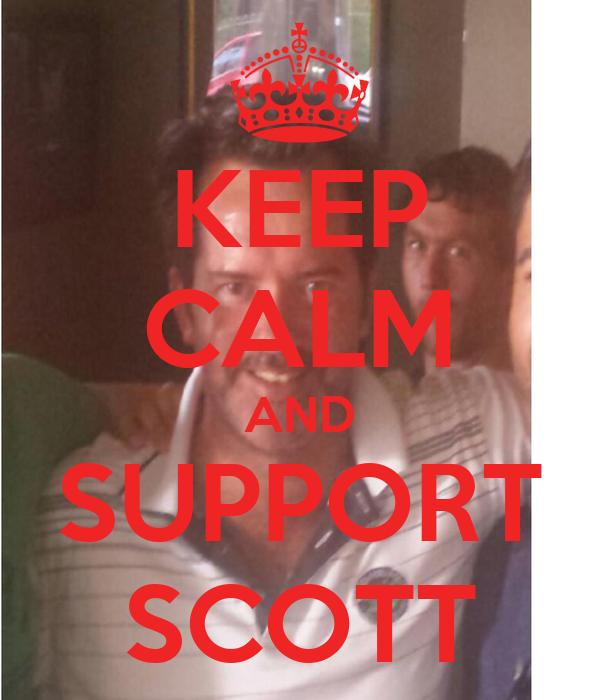 KEEP CALM AND SUPPORT SCOTT