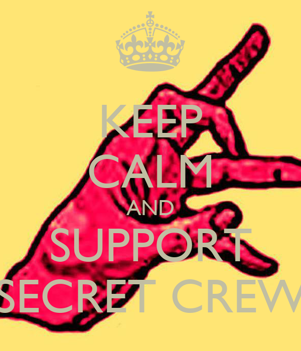 KEEP CALM AND SUPPORT SECRET CREW