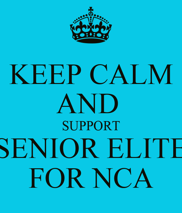 KEEP CALM AND  SUPPORT SENIOR ELITE FOR NCA