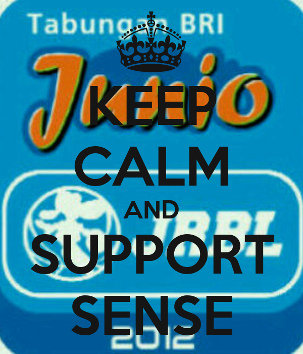 KEEP CALM AND SUPPORT SENSE