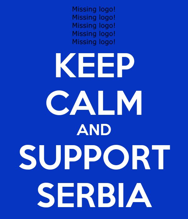 KEEP CALM AND SUPPORT SERBIA