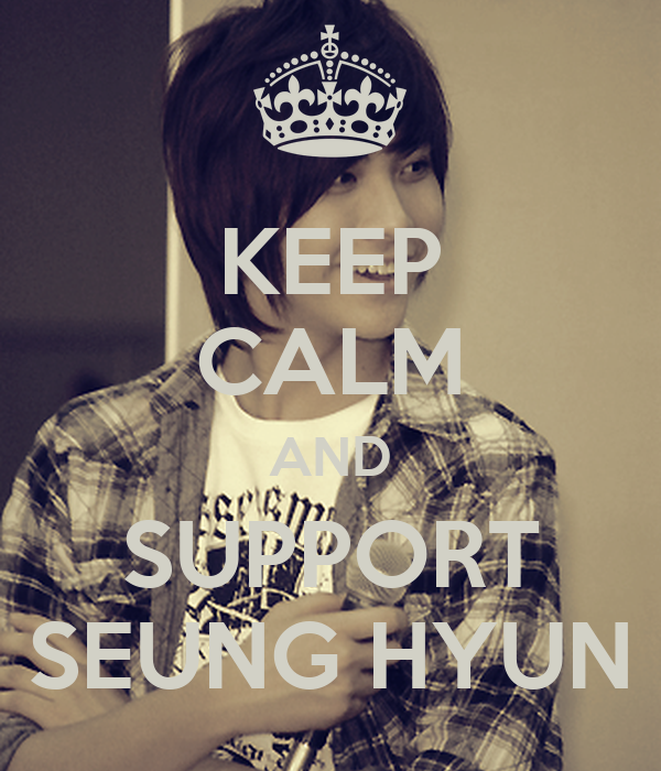 KEEP CALM AND SUPPORT SEUNG HYUN