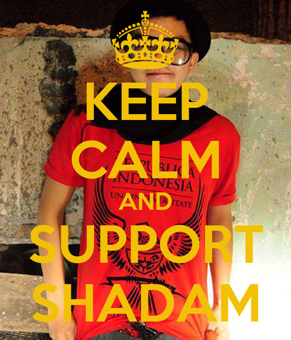 KEEP CALM AND SUPPORT SHADAM