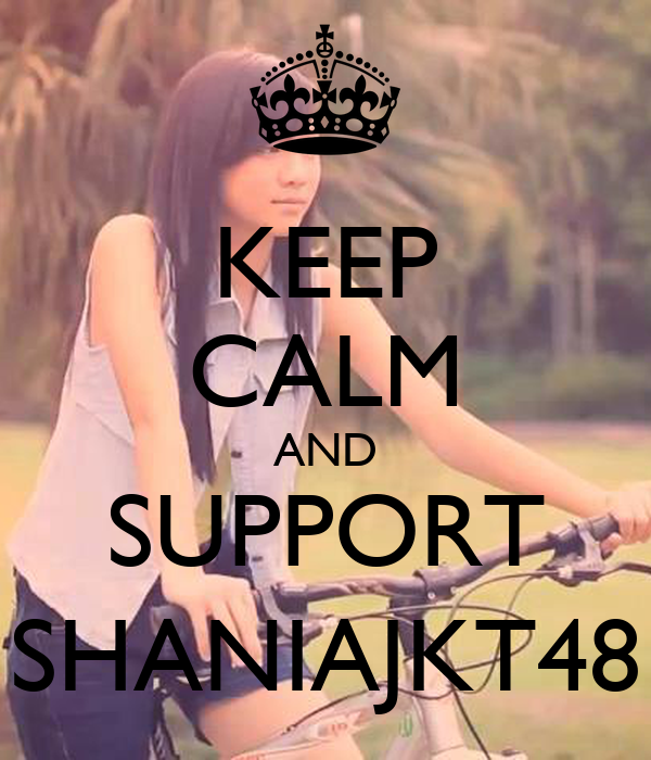 KEEP CALM AND SUPPORT SHANIAJKT48