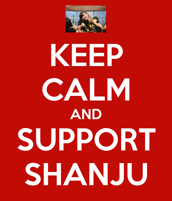KEEP CALM AND SUPPORT SHANJU