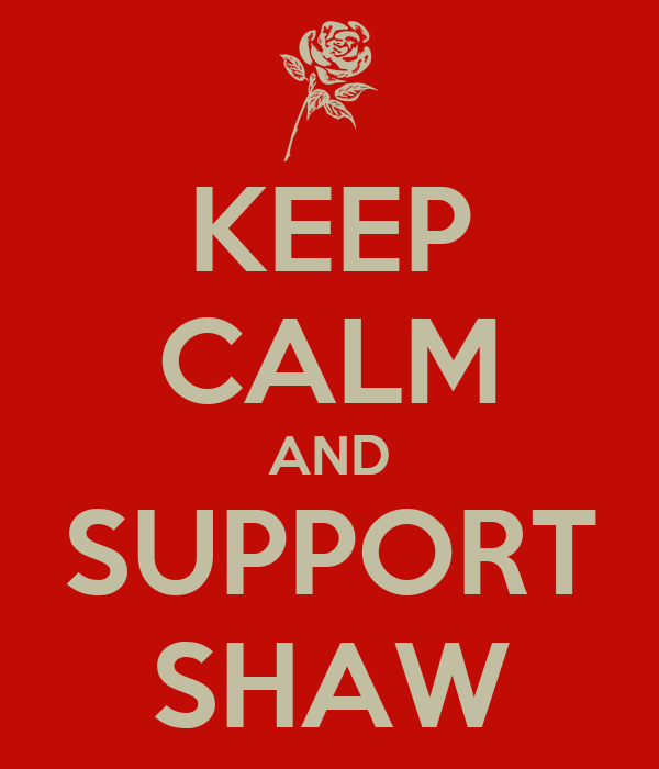 KEEP CALM AND SUPPORT SHAW