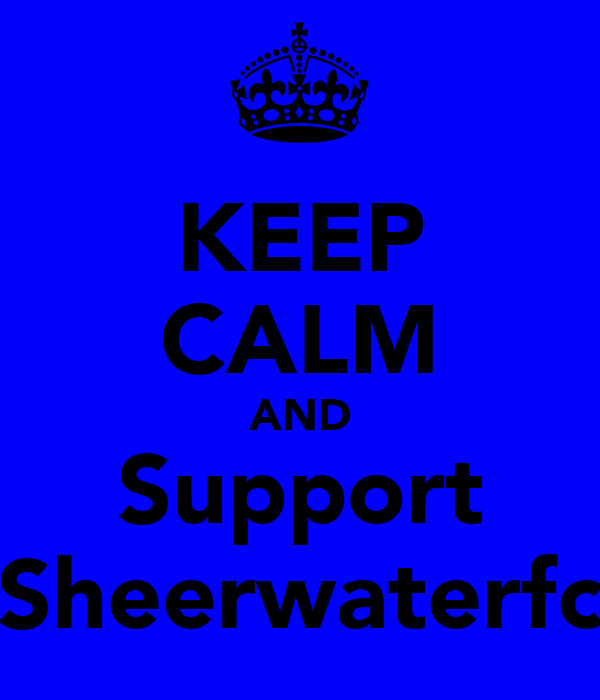 KEEP CALM AND Support Sheerwaterfc