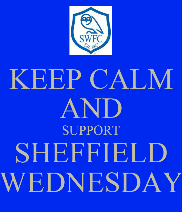 KEEP CALM AND SUPPORT SHEFFIELD WEDNESDAY