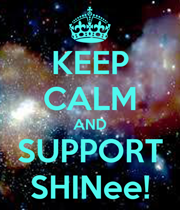KEEP CALM AND SUPPORT SHINee!
