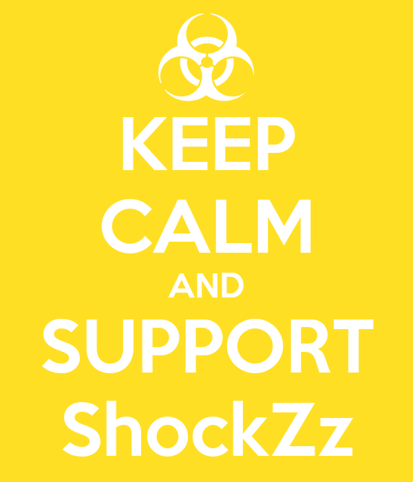 KEEP CALM AND SUPPORT ShockZz
