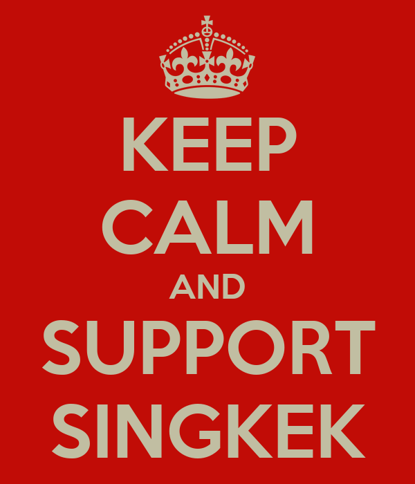 KEEP CALM AND SUPPORT SINGKEK