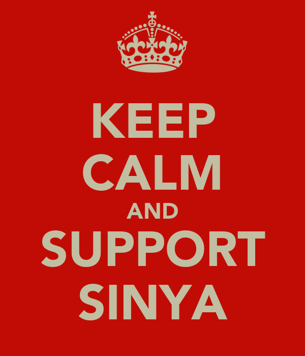 KEEP CALM AND SUPPORT SINYA