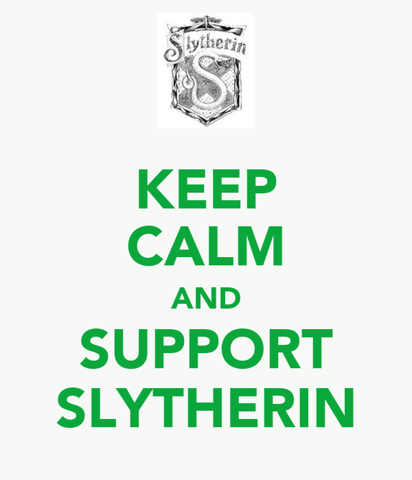 KEEP CALM AND SUPPORT SLYTHERIN