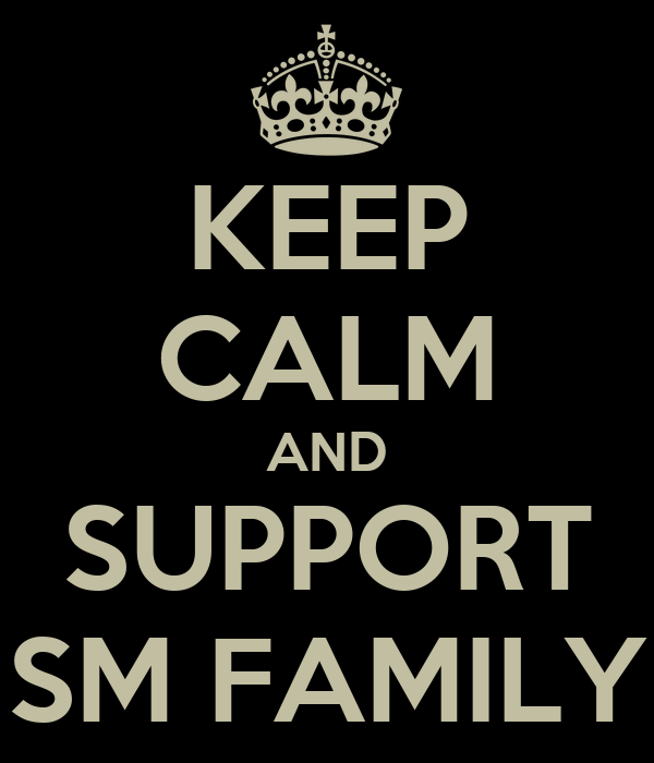 KEEP CALM AND SUPPORT SM FAMILY