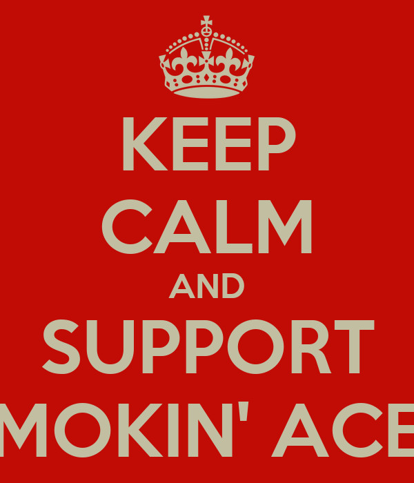 KEEP CALM AND SUPPORT SMOKIN' ACES
