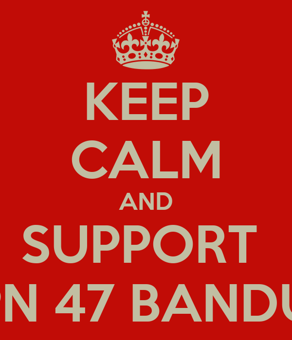 KEEP CALM AND SUPPORT  SMPN 47 BANDUNG