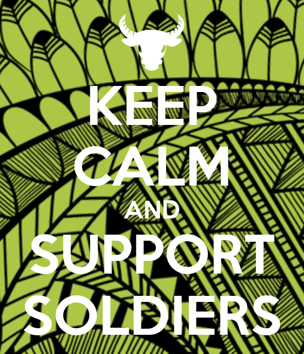 KEEP CALM AND SUPPORT SOLDIERS