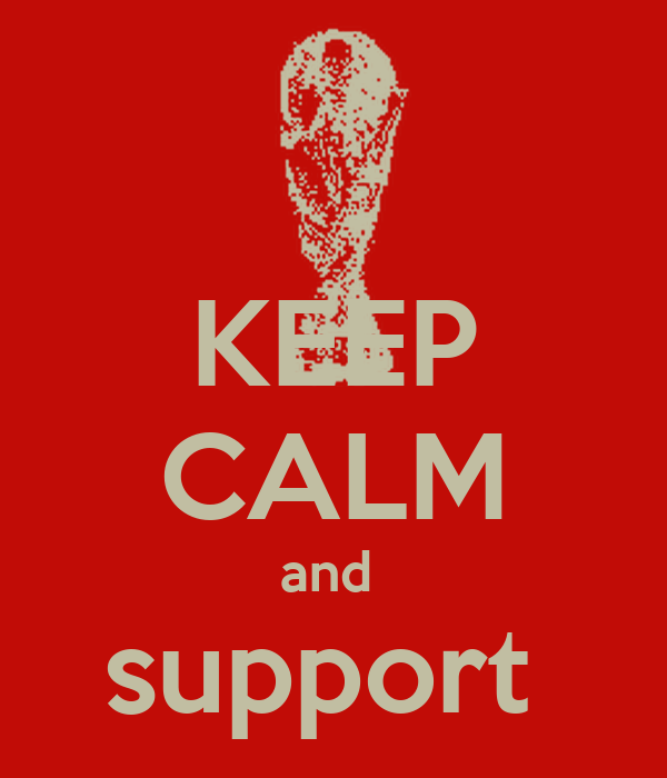 KEEP CALM and  support  someone