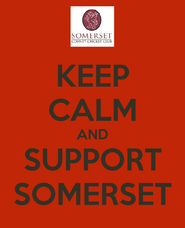 KEEP CALM AND SUPPORT SOMERSET