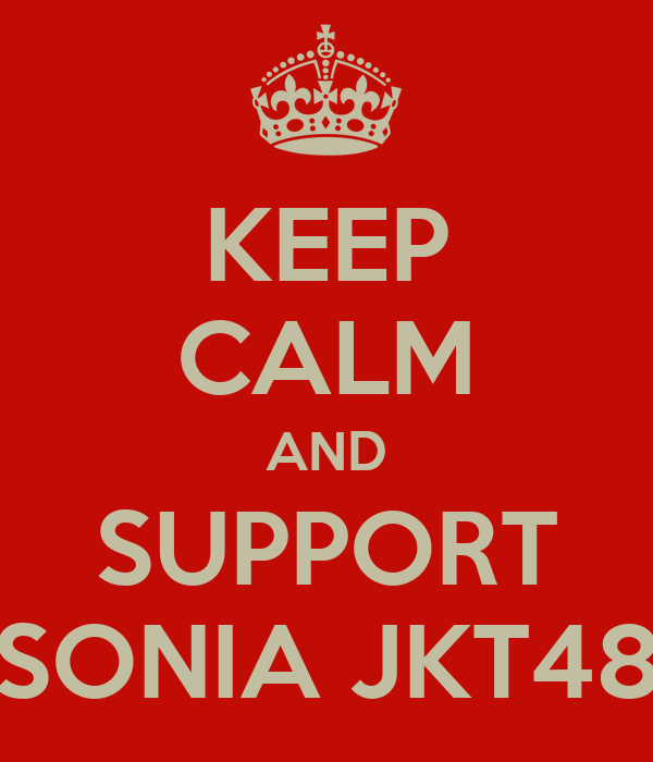 KEEP CALM AND SUPPORT SONIA JKT48