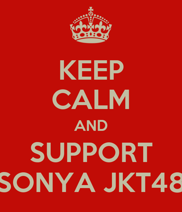 KEEP CALM AND SUPPORT SONYA JKT48