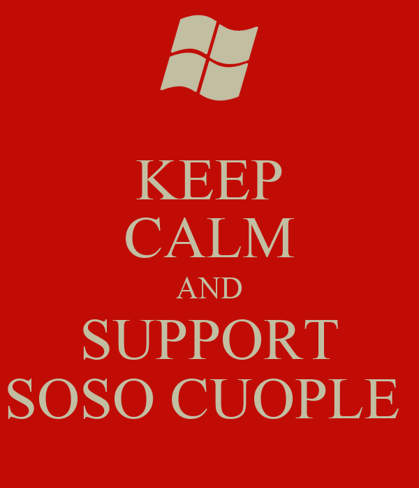 KEEP CALM AND SUPPORT SOSO CUOPLE