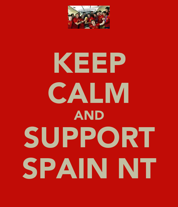 KEEP CALM AND SUPPORT SPAIN NT